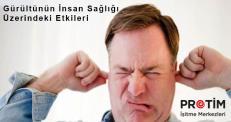 Gürültünün İnsan Sağlığı Üzerindeki Etkileri